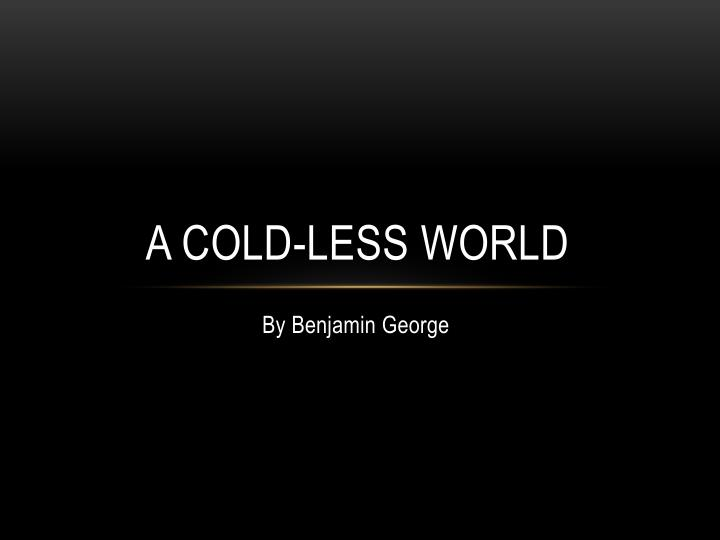 a cold less world n.