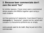 2 because beer commercials don t own the word fun