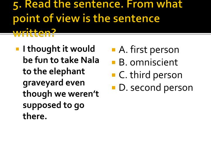 5. Read the sentence. From what point of view is the sentence written?