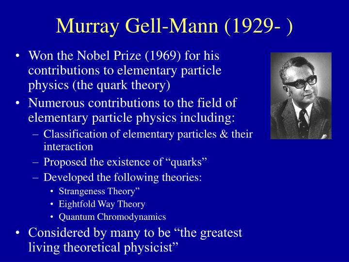 Murray Gell-Mann (1929- )