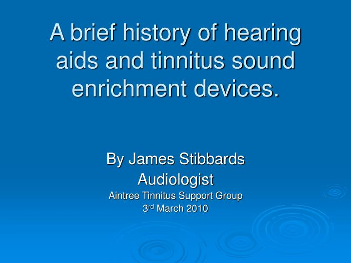 a brief history of hearing aids and tinnitus sound enrichment devices n.