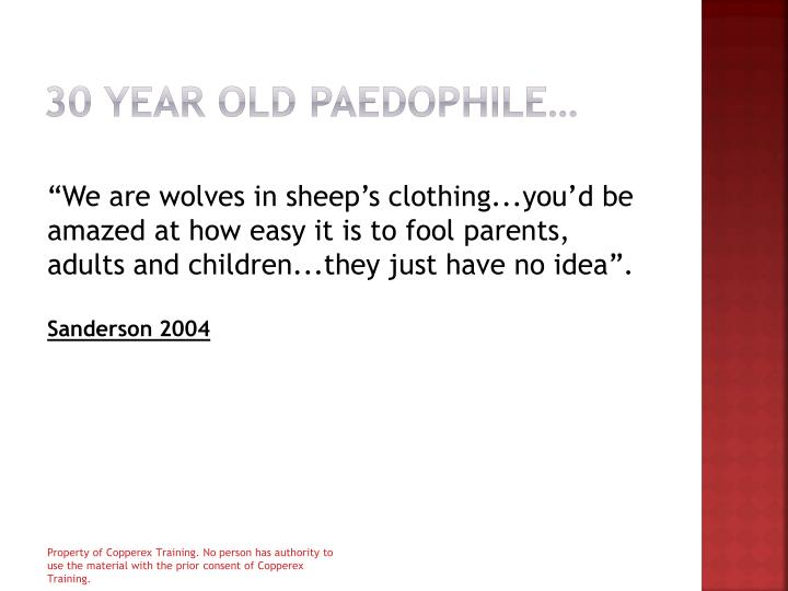 30 year old paedophile…