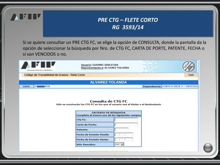 Si se quiere consultar un PRE CTG FC, se elige la opción de CONSULTA, donde la pantalla da la opción de seleccionar la búsqueda por Nro. de CTG FC, CARTA DE PORTE, PATENTE, FECHA o si son VENCIDOS o no.