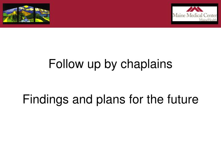 Follow up by chaplains