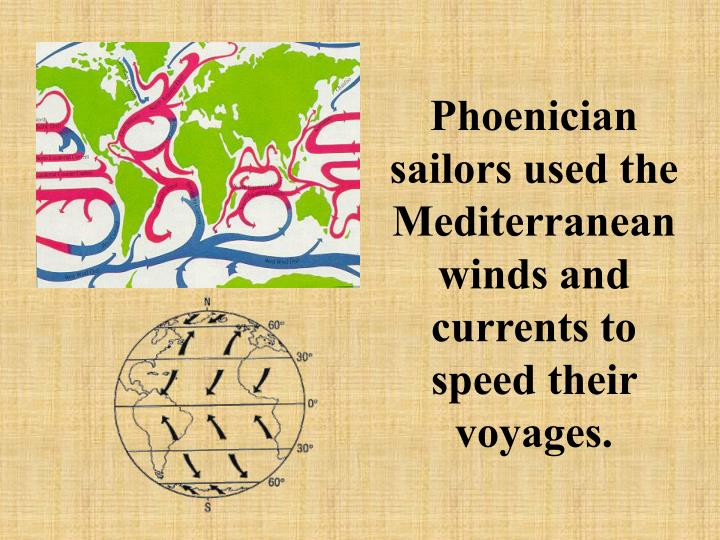 Phoenician sailors used the Mediterranean winds and currents to speed their voyages.
