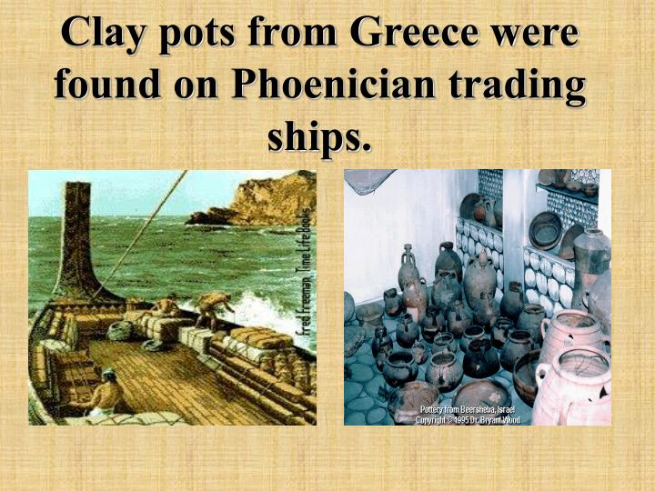 Clay pots from Greece were found on Phoenician trading ships.
