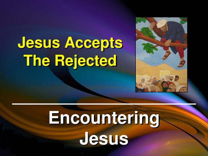jesus accepts the rejected n.