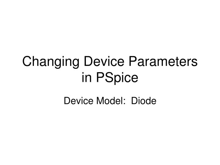Changing device parameters in pspice