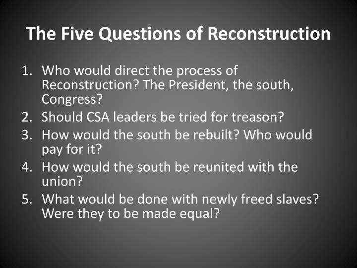 The Five Questions of Reconstruction