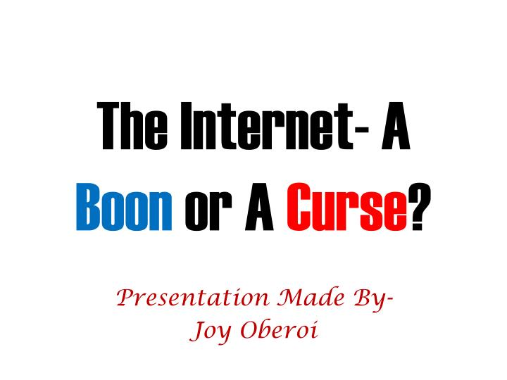 internet is boon or bane essay Is internet a boon or bane for students why is the internet a boon | why the internet is a bane | conclusion the internet revolution has ushered in an era of change in our lives especially the teenagers.
