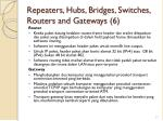 repeaters hubs bridges switches routers and gateways 6