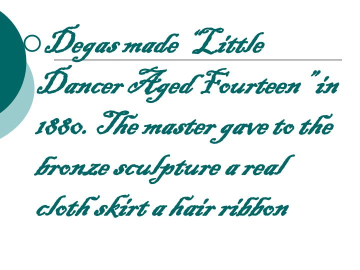"""Degas made """"Little Dancer Aged Fourteen"""" in 1880. The master gave to the bronze sculpture a real cloth skirt a hair ribbon"""