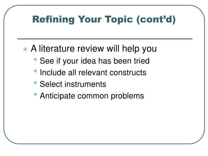 Refining Your Topic (cont'd)