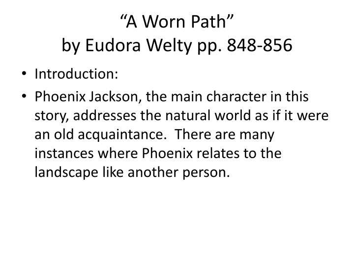 a worn path essay introduction Eudora welty's short story a worn path takes place on a bright analysis of a worn path by eudora welty essay by alley2180 pgi introduction.