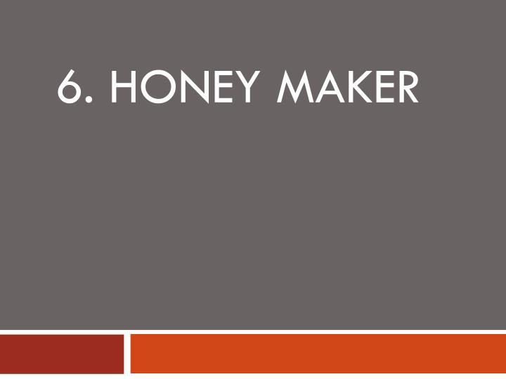 6. Honey Maker