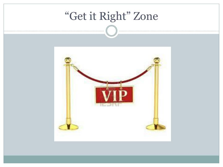 """""""Get it Right"""" Zone"""