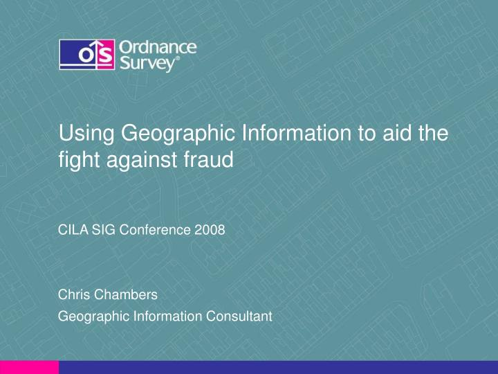 Using geographic information to aid the fight against fraud
