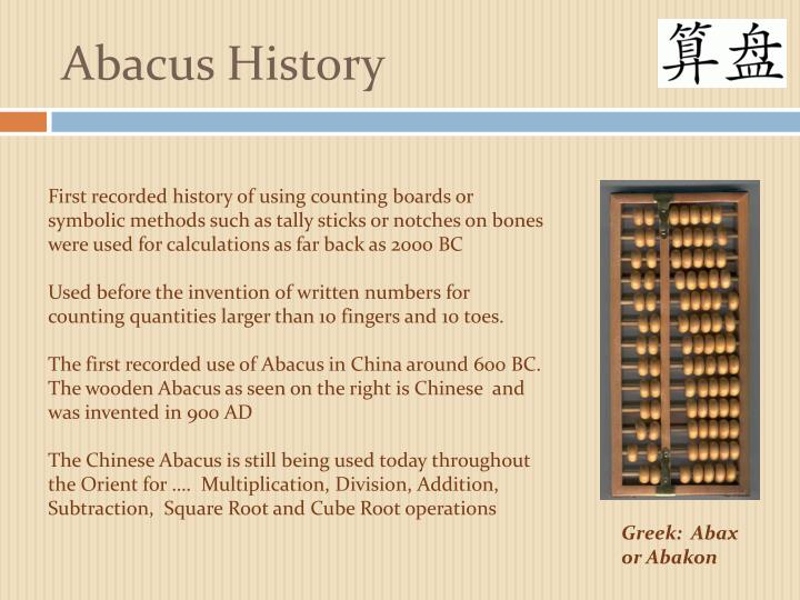 """abacus history History of the abacus introduction also known as """"counting frame"""" a calculating tool that was in use centuries before the adoption of the written modern numeral system and is widely used by merchants, traders and clerks in asia, africa and elsewhere."""
