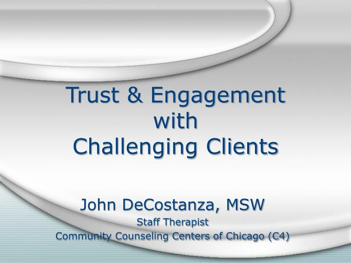 Trust engagement with challenging clients