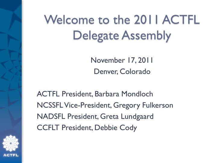 Welcome to the 2011 actfl delegate assembly