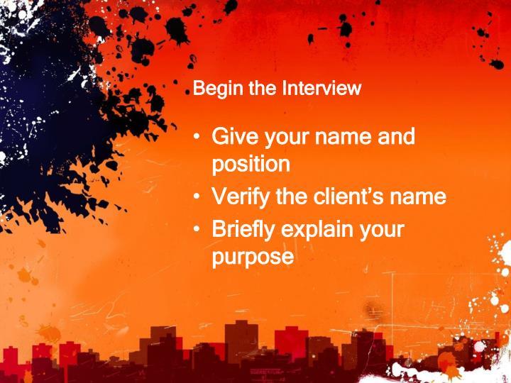 Begin the Interview