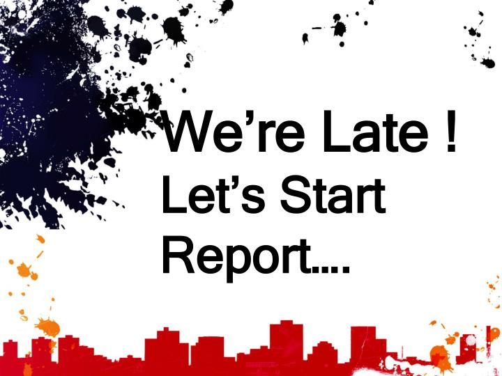 We re late let s start report