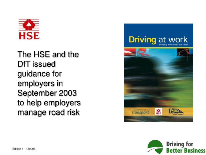 The HSE and the DfT issued guidance for employers in September 2003 to help employers manage road risk