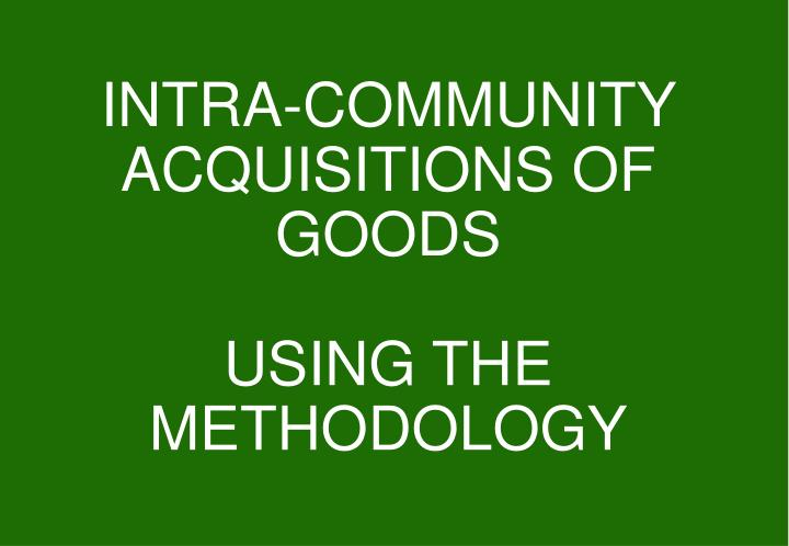 Intra community acquisitions of goods using the methodology
