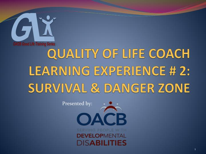 quality of life coach learning experience 2 survival danger zone n.
