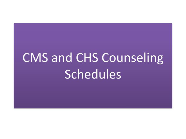 cms and chs counseling schedules n.