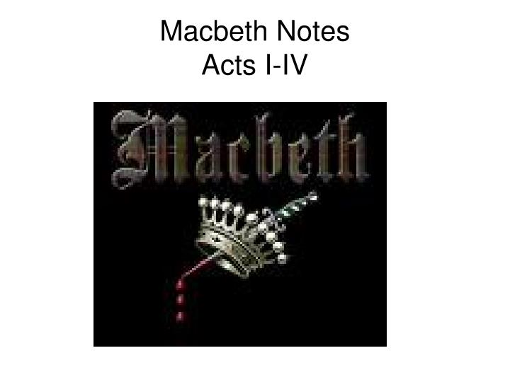 Macbeth notes acts i iv