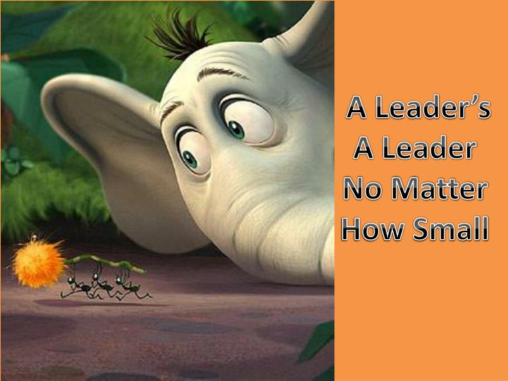 A leader s a leader no matter how small