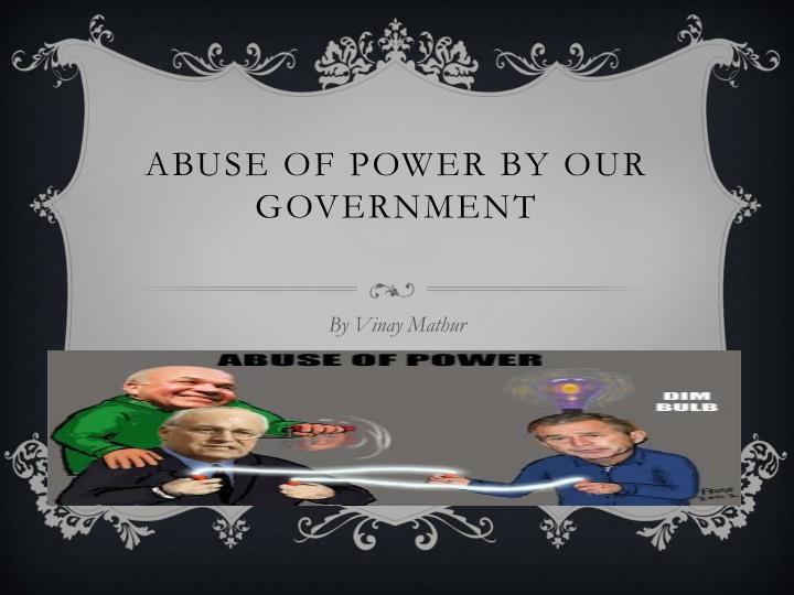 abuse of power by our government n.