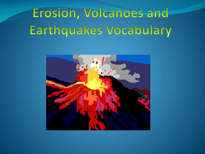 erosion volcanoes and earthquakes vocabulary n.