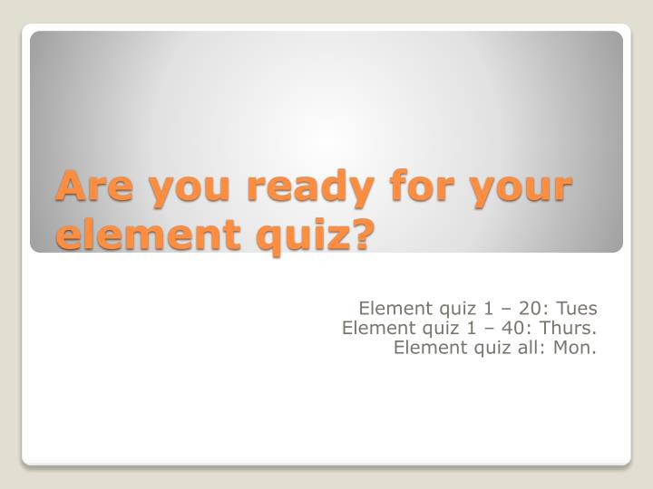 are you ready for your element quiz n.