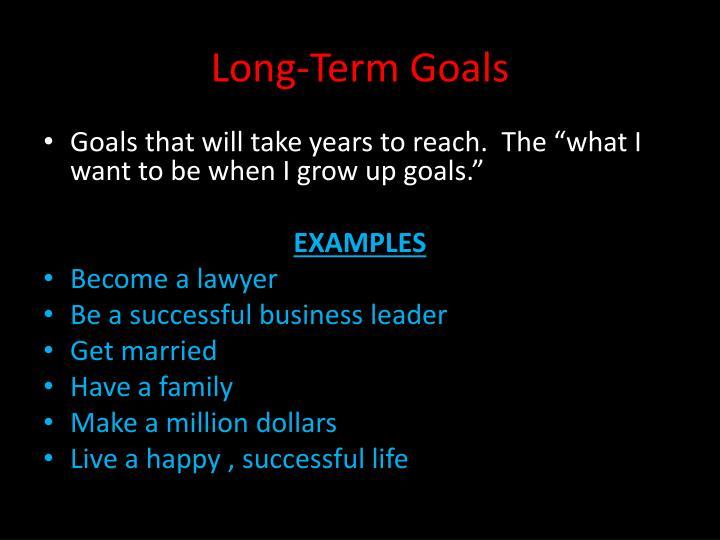 Long term goals