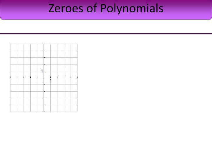 Zeroes of Polynomials