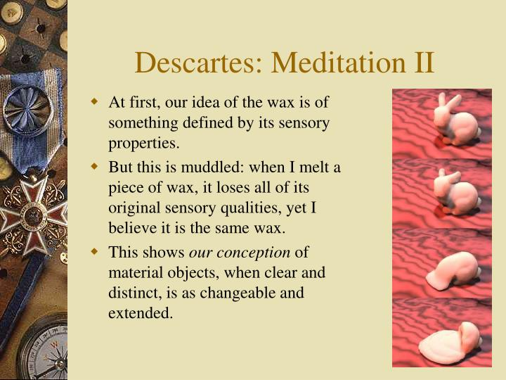 descartes first meditation Phil 220 fall 2011 prof sara magrin sarah gabr 900-08-9073 final essay in the first meditation, descartes presents his philosophical project, and he claims that, in order to complete this project, he needs to put into questions the truth of all his beliefs descartes shows that we can doubt of the.