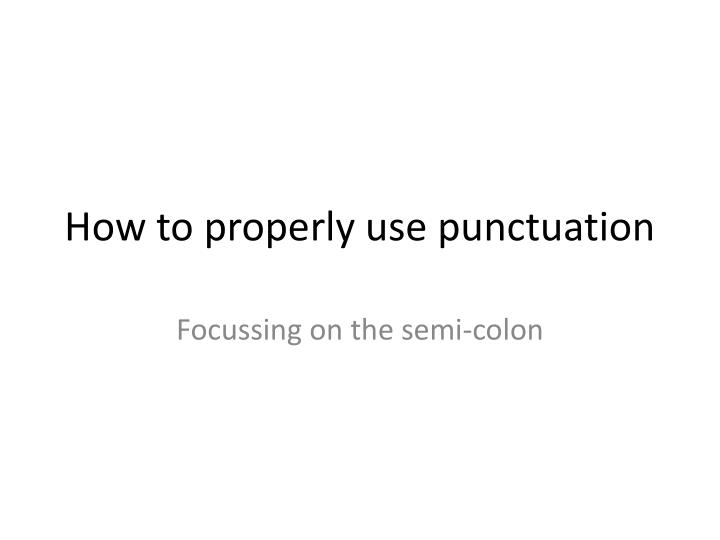 How to properly use punctuation
