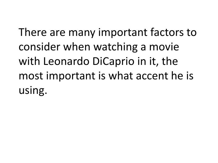 There are many important factors to consider when watching a movie with Leonardo
