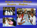 recipe for success what you recognize reinforce