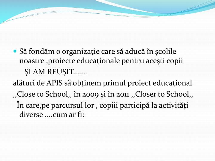 Să fondăm o organizație care să aducă în școlile noastre ,proiecte educaționale pentru acești copii