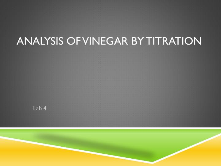 analysis of vinegar by titration For our purposes, the mass of solute is the mass of the acid present in the vinegar this can be determined from a mass to mol conversion the mass of solution is the mass of the vinegar before the titration.