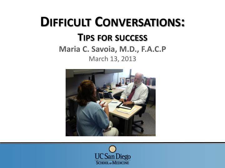 difficult conversations tips for success maria c savoia m d f a c p march 13 2013 n.