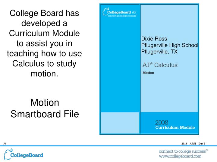 College Board has developed a Curriculum Module to assist you in teaching how to use Calculus to study motion.