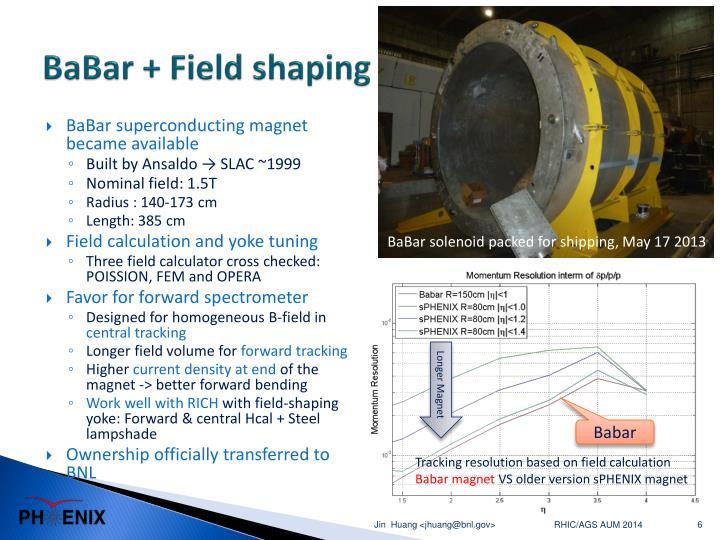BaBar + Field shaping