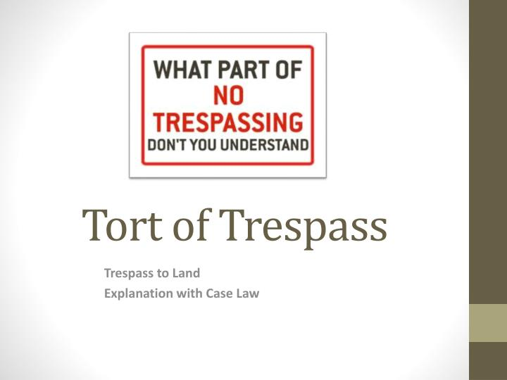 tresspass to land Looking for trespass to land find out information about trespass to land in law, any physical injury to the person or to property property.