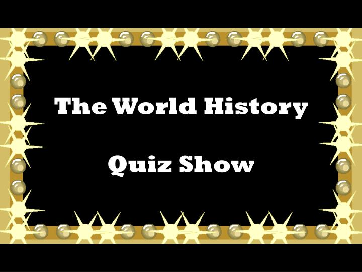 The world history quiz show