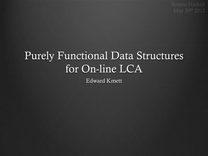 Purely functional data structures for on line lca