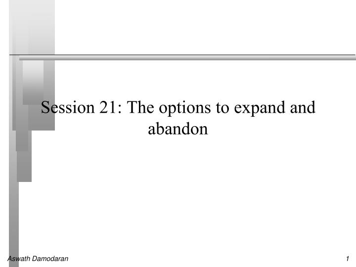 session 21 the options to expand and abandon n.